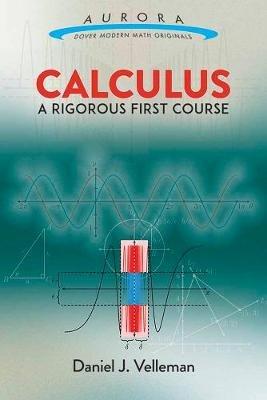 Calculus: A Rigorous First Course (Paperback): Daniel J. Velleman