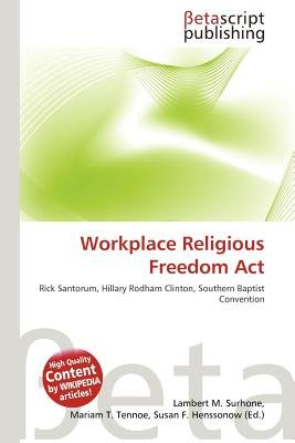 Workplace Religious Freedom ACT (Paperback): Lambert M. Surhone, Mariam T. Tennoe, Susan F. Henssonow