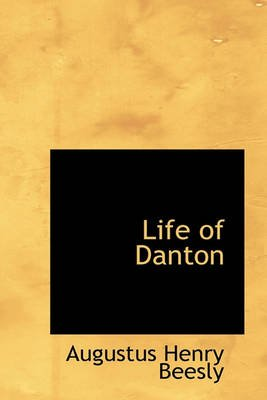 Life of Danton (Hardcover): Augustus Henry Beesly