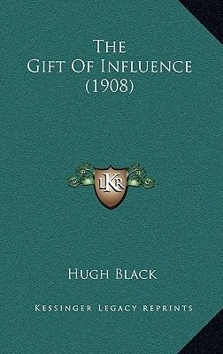The Gift of Influence (1908) (Paperback): Hugh Black