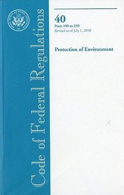 Code of Federal Regulations, Title 40, Protection of Environment, PT. 190-259, Revised as of July 1, 2010 (Paperback, Revised):...