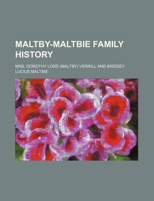 Maltby-Maltbie Family History (Paperback): Mrs Dorothy Lord Verrill