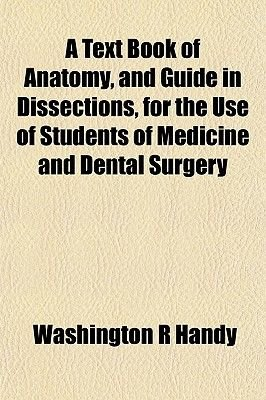 A Text Book of Anatomy, and Guide in Dissections, for the Use of Students of Medicine and Dental Surgery (Paperback):...