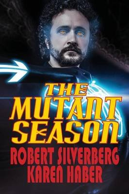 The Mutant Season (Paperback): Robert Silverberg, Karen Haber