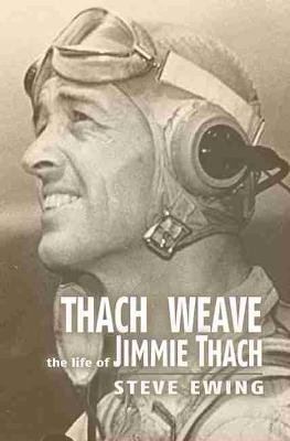 Thach Weave - The Life of Jimmie Thach (Paperback): Steve Ewing