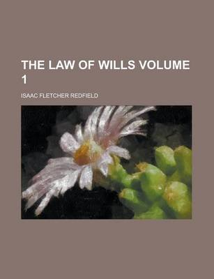 The Law of Wills Volume 1 (Paperback): Isaac Fletcher Redfield