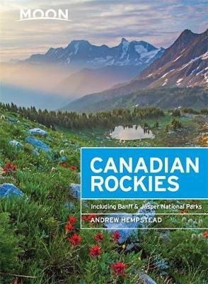 Moon Canadian Rockies (8th ed) - Including Banff & Jasper National Parks (Paperback, 8th edition): Andrew Hempstead