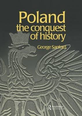 Poland - The Conquest of History (Hardcover): George Sanford
