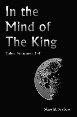 Tales Vols. 1-4 - In the Mind of the King (Paperback): Shawn M. Tomlinson