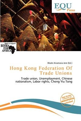 Hong Kong Federation of Trade Unions (Paperback): Wade Anastasia Jere