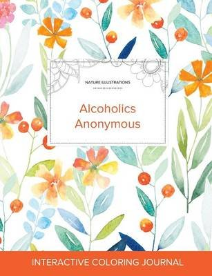 Adult Coloring Journal - Alcoholics Anonymous (Nature Illustrations, Springtime Floral) (Paperback): Courtney Wegner