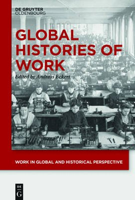 Global Histories of Work (Electronic book text): Andreas Eckert