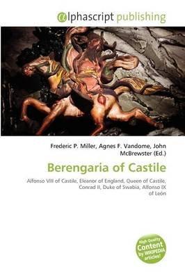 Berengaria of Castile (Paperback): Frederic P. Miller, Agnes F. Vandome, John McBrewster