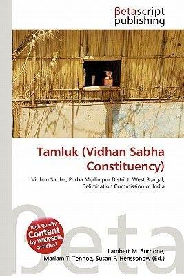 Tamluk (Vidhan Sabha Constituency) (Paperback): Lambert M. Surhone, Mariam T. Tennoe, Susan F. Henssonow