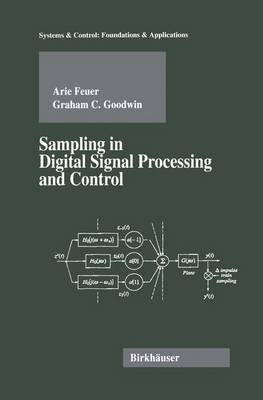 Sampling in Digital Signal Processing and Control (Paperback, Softcover reprint of the original 1st ed. 1996): Arie Feuer,...