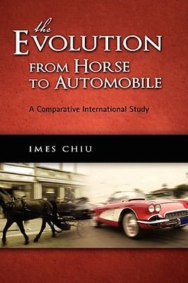 The Evolution from Horse to Automobile - A Comparative International Study (Hardcover, New): Imes Chiu