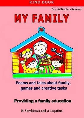 My Family: Poems and Tales About Family, Games and Creative Tasks: Providing a Family Education (Electronic book text): A....