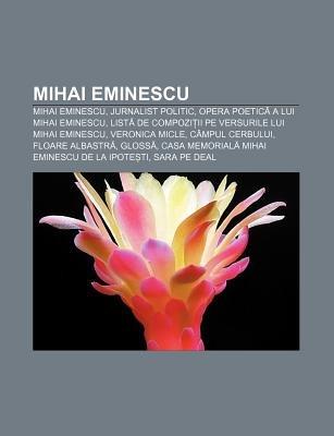 Mihai Eminescu - Mihai Eminescu, Jurnalist Politic, Opera Poetic a Lui Mihai Eminescu, List de Compozi II Pe Versurile Lui...