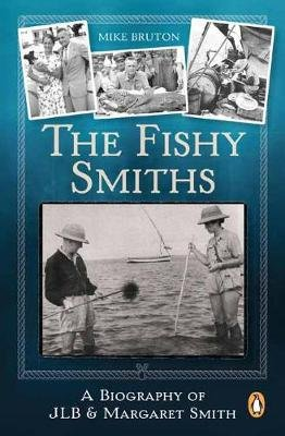The Fishy Smiths - A Biography Of JLB & Margaret Smith (Paperback): Mike Bruton