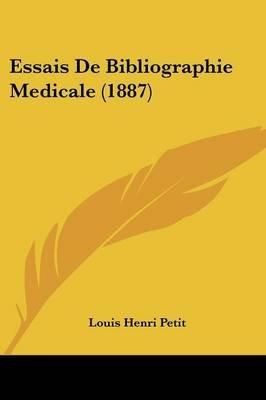 Essais de Bibliographie Medicale (1887) (English, French, Paperback): Louis Henri Petit