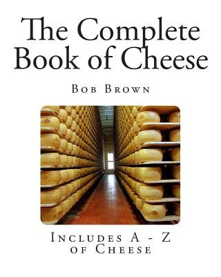 The Complete Book of Cheese (Paperback): Bob Brown