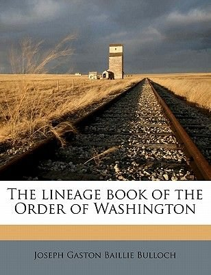 The Lineage Book of the Order of Washington (Paperback): Joseph Gaston Baillie Bulloch