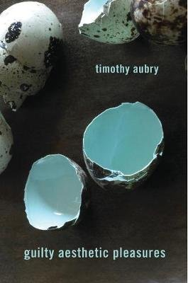 Guilty Aesthetic Pleasures (Hardcover): Timothy Aubry
