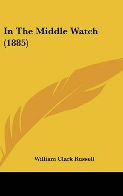 In the Middle Watch (1885) (Hardcover): William Clark Russell