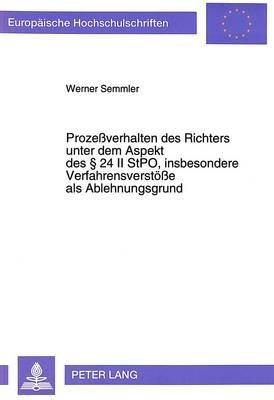 Prozessverhalten Des Richters Unter Dem Aspekt Des 24 II Stpo, Insbesondere Verfahrensverstoesse ALS Ablehnungsgrund (German,...