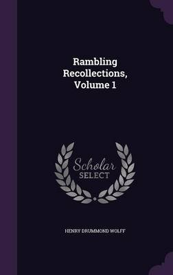 Rambling Recollections, Volume 1 (Hardcover): Henry Drummond Wolff