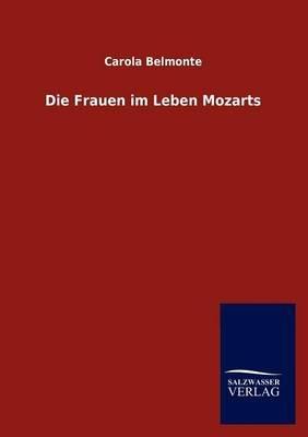 Die Frauen Im Leben Mozarts (German, Paperback): Carola Belmonte