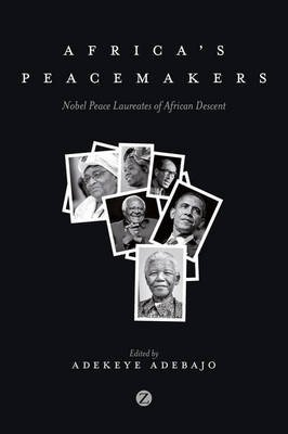 Africa's Peacemakers - Nobel Peace Laureates of African Descent (Electronic book text, 1st edition): Adekaye Adebajo