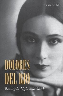 Dolores del Rio - Beauty in Light and Shade (Paperback): Linda B Hall