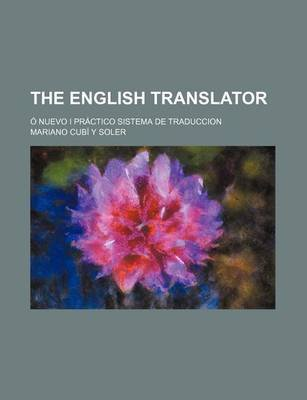 The English Translator; O Nuevo I Practico Sistema de Traduccion (Paperback): Mariano Cub Soler