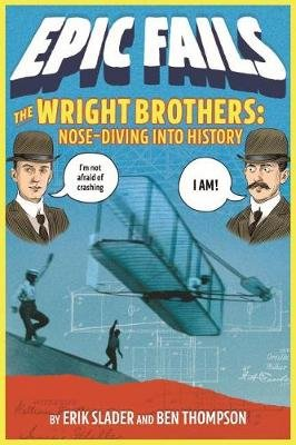 The Wright Brothers - Nose-Diving into History (Epic Fails #1) (Paperback): Ben Thompson