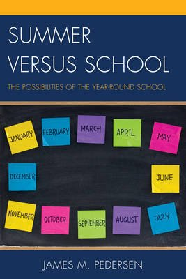Summer Versus School - The Possibilities of the Year-Round School (Electronic book text): James Pedersen