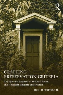 Crafting Preservation Criteria - The National Register of Historic Places and American Historic Preservation (Paperback): John...