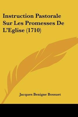 Instruction Pastorale Sur Les Promesses De L'Eglise (1710) (French, Paperback): Jacques-Benigne Bossuet