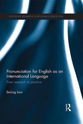 Pronunciation for English as an International Language - From research to practice (Electronic book text): Ee Ling Low