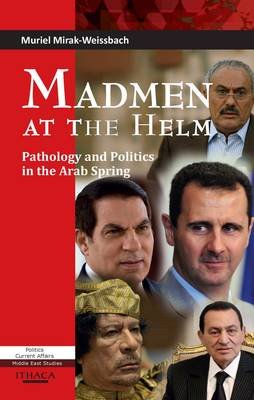 Madmen at the Helm - Pathology and Politics in the Arab Spring (Electronic book text): Muriel Mirak-Weissbach