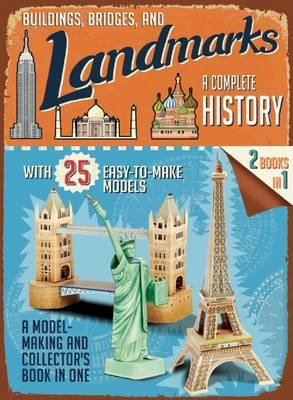 Buildings, Bridges, and Landmarks: A Complete History - A Model-Making and Collector's Book in One (Paperback): Tony...
