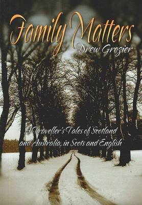Family Matters - A Traveller's Tales of Scotland and Australia, in Scots and English (Paperback): Drew Grozier