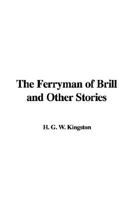 The Ferryman of Brill and Other Stories (Paperback): H. G. W. Kingston