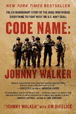 Code Name: Johnny Walker - The Extraordinary Story of the Iraqi Who Risked Everything to Fight with the US Navy SEALs...