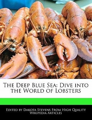 The Deep Blue Sea - Dive Into the World of Lobsters (Paperback): Dakota Stevens