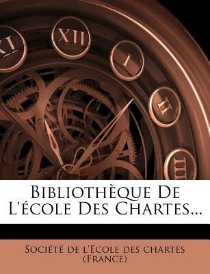Bibliotheque de L'Ecole Des Chartes... (French, Paperback): Societe de L'Ecole des Chartes (France)
