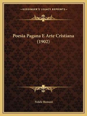 Poesia Pagana E Arte Cristiana (1902) (Italian, Paperback): Fedele Romani