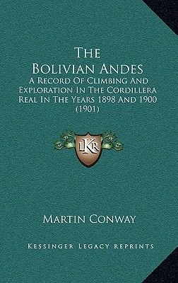The Bolivian Andes - A Record of Climbing and Exploration in the Cordillera Real in the Years 1898 and 1900 (1901) (Hardcover):...