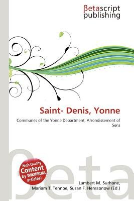 Saint- Denis, Yonne (Paperback): Lambert M. Surhone, Mariam T. Tennoe, Susan F. Henssonow