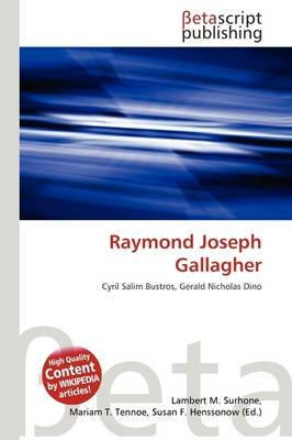 Raymond Joseph Gallagher (Paperback): Lambert M. Surhone, Mariam T. Tennoe, Susan F. Henssonow